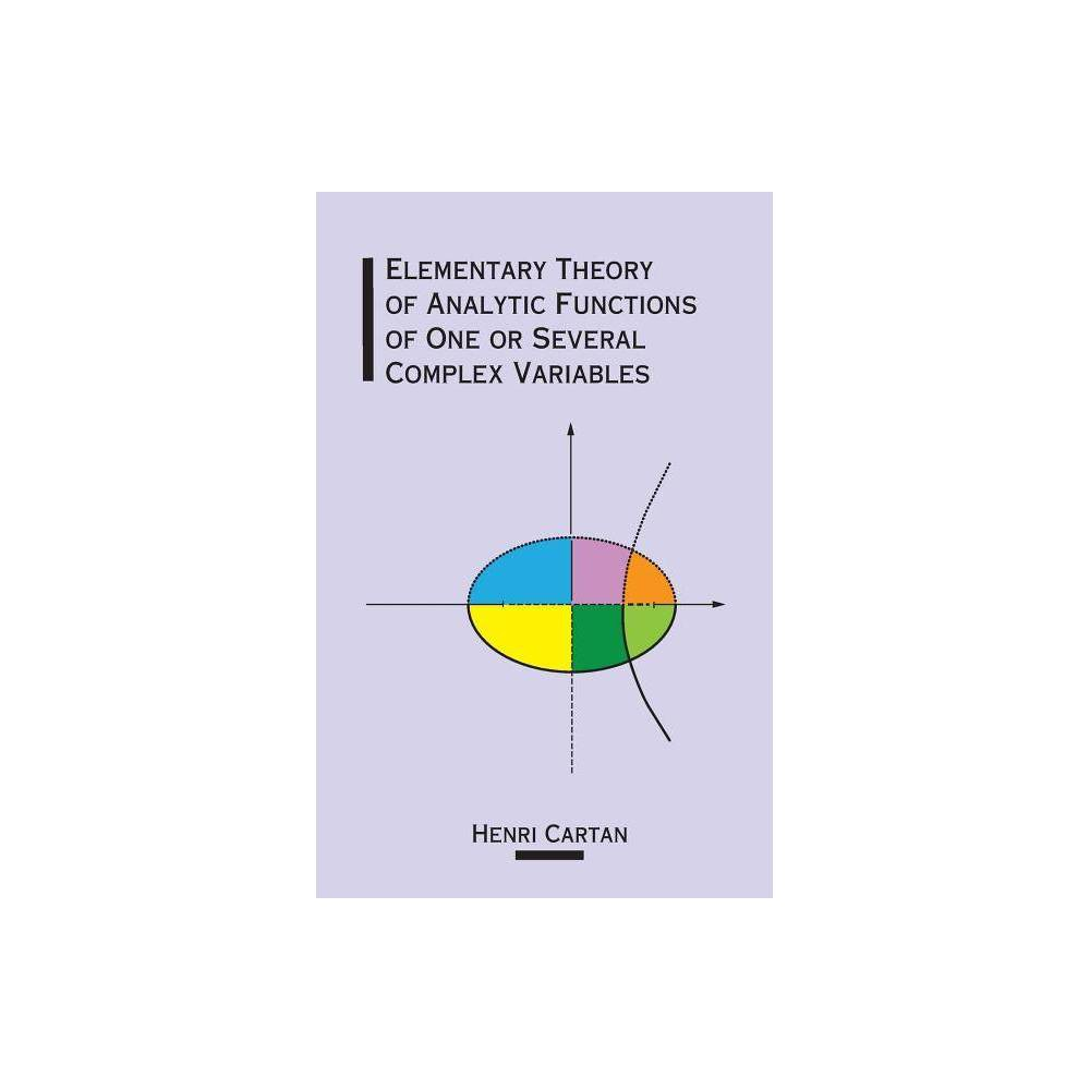 Elementary Theory Of Analytic Functions Of One Or Several Complex Variables Dover Books On Mathematics By Henri Cartan Mathematics Paperback