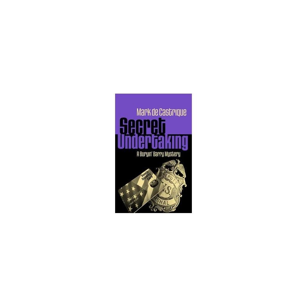 Secret Undertaking - Lrg (Buryin' Barry Mysteries) by Mark De Castrique (Paperback)