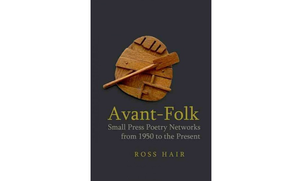 Avant-Folk : Small Press Poetry Networks from 1950 to the...