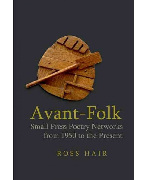 Avant-Folk : Small Press Poetry Networks from 1950 to the Present (Hardcover) (Ross Hair) - image 1 of 1