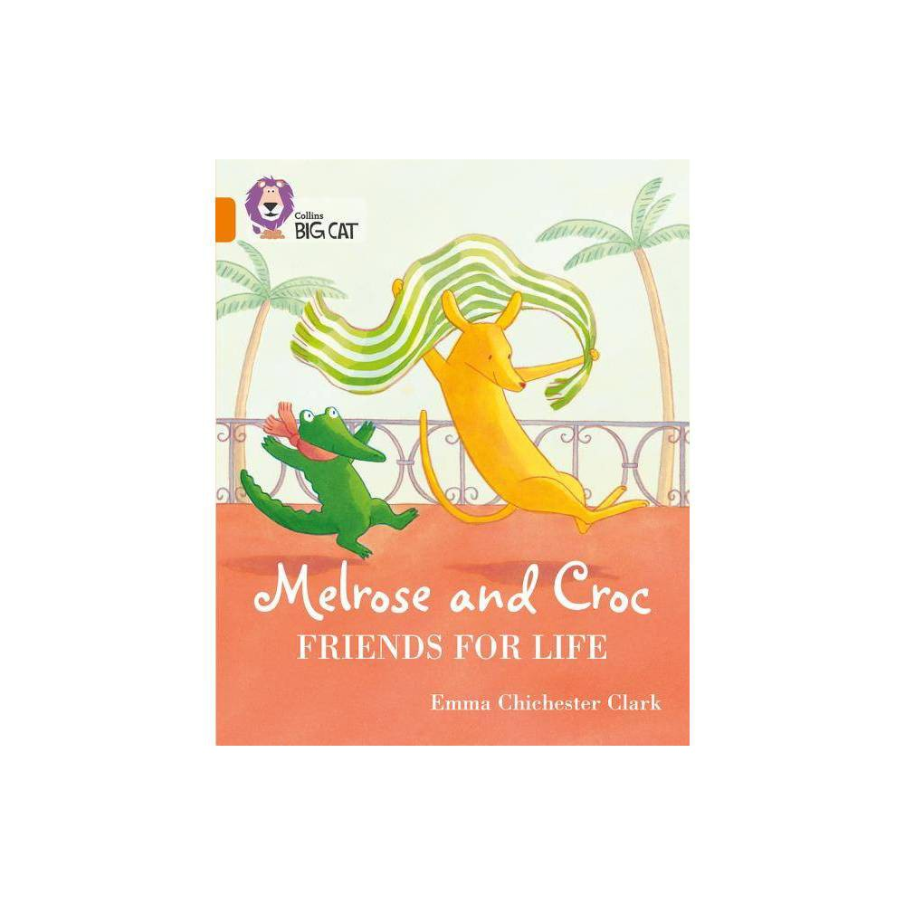 Melrose And Croc Friends For Life Collins Big Cat By Emma Chichester Clark Paperback