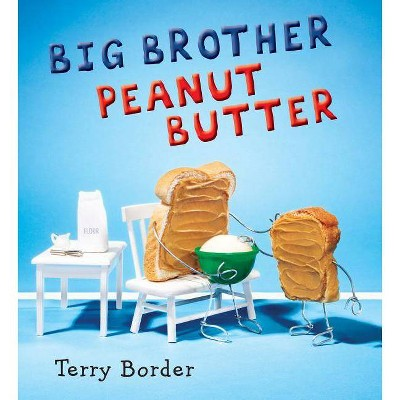 Big Brother Peanut Butter - by  Terry Border (Hardcover)