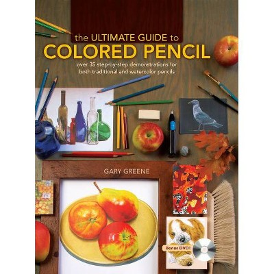 The Ultimate Guide to Colored Pencil - by  Gary Greene (Mixed Media Product)