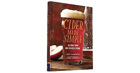 Cider Made Simple : All About Your New Favorite Drink (Hardcover) (Jeff Alworth) - image 1 of 1
