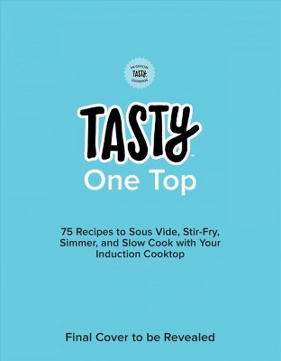Tasty One Top : 75 Recipes to Sous Vide, Stir-Fry, Simmer, and Slow Cook With Your Induction Cooktop