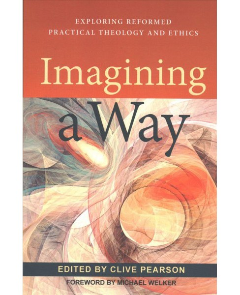 Imagining a Way : Exploring Reformed Practical Theology and Ethics (Paperback) - image 1 of 1