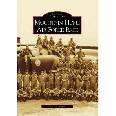 Mountain Home Air Force Base - by Yancy D. Mailes (Paperback)