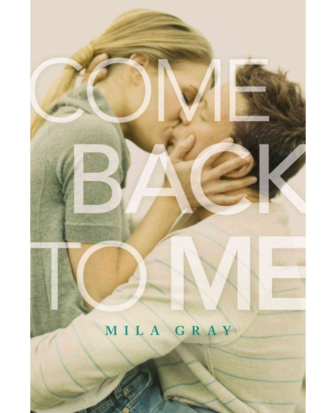 Come Back to Me (Reprint) (Paperback) (Mila Gray) - image 1 of 1