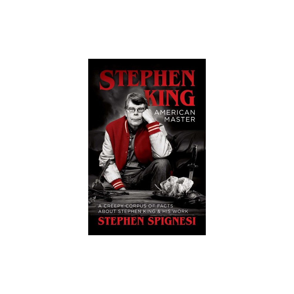 Stephen King, American Master : A Creepy Corpus of Facts About Stephen King & His Work - (Paperback)