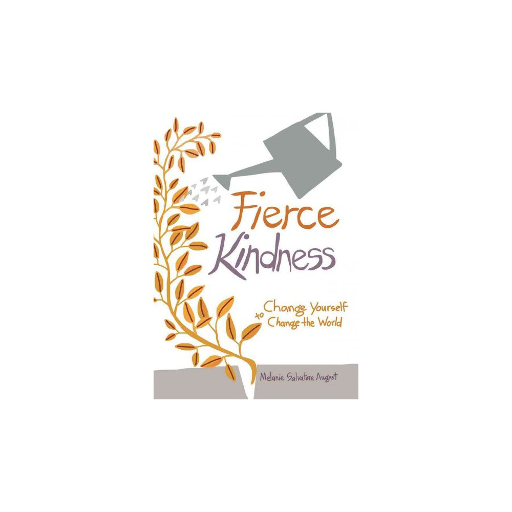 Fierce Kindness : Be a Positive Force for Change (Hardcover) (Melanie Salvatore-august) Fierce Kindness : Be a Positive Force for Change (Hardcover) (Melanie Salvatore-august)