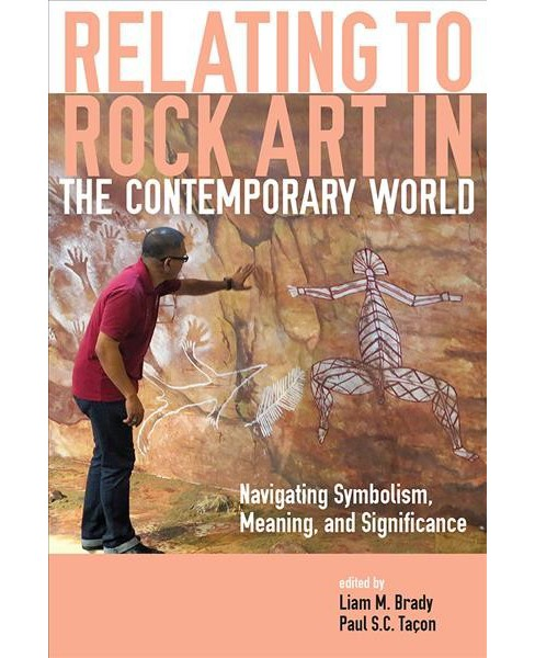 Relating to Rock Art in the Contemporary World : Navigating Symbolism, Meaning, and Significance - image 1 of 1