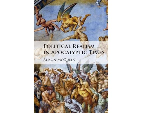 Political Realism in Apocalyptic Times -  by Alison McQueen (Hardcover) - image 1 of 1