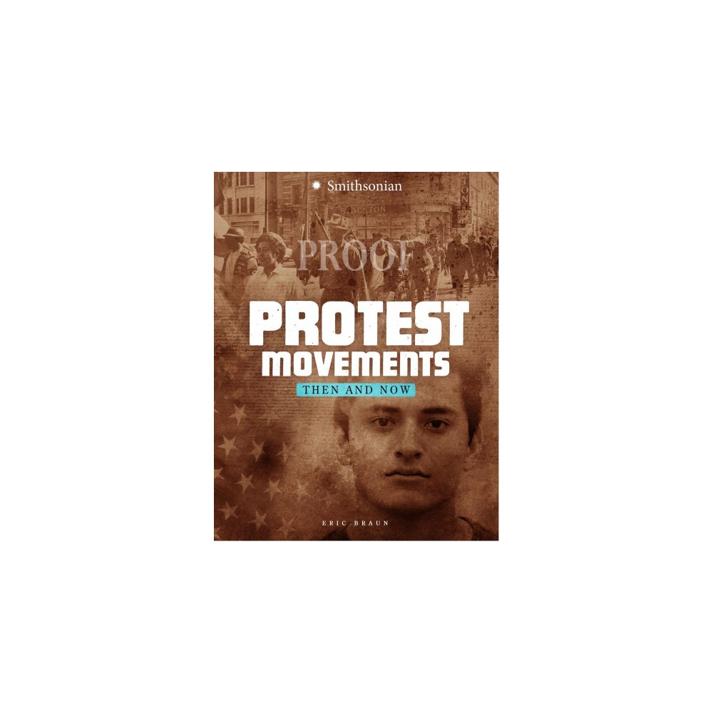 Protest Movements : Then and Now - (America: 50 Years of Change) by Eric Braun (Paperback)