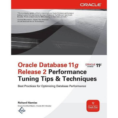 Oracle Database 11g Release 2 Performance Tuning Tips & Techniques - (Oracle Press) by  Richard Niemiec (Paperback)