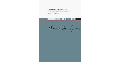 Thirteenth Apostle : The Diaries of Amasa M. Lyman, 1832-1877 (Hardcover) - image 1 of 1