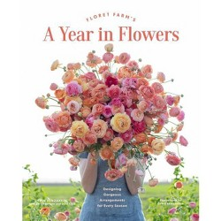 Floret Farm's a Year in Flowers - by  Erin Benzakein (Hardcover)