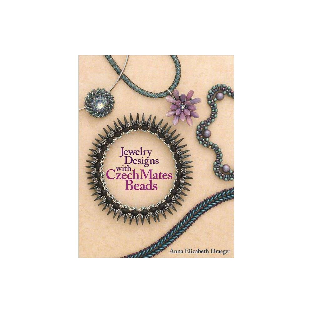 Jewelry Designs with Czechmates Beads - by Anna Elizabeth Draeger (Paperback)