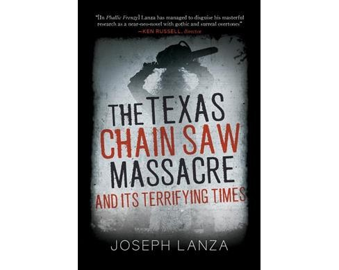 Texas Chainsaw Massacre and Its Terrifying Times : A Cultural History -  by Joseph Lanza (Hardcover) - image 1 of 1