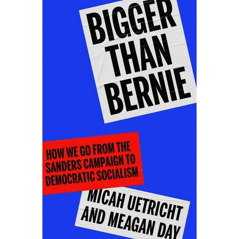 Bigger Than Bernie - by  Micah Uetricht & Meagan Day (Hardcover) - image 1 of 1