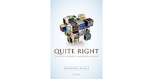 Quite Right : The Story of Mathematics, Measurement, and Money (Hardcover) (Norman Biggs) - image 1 of 1