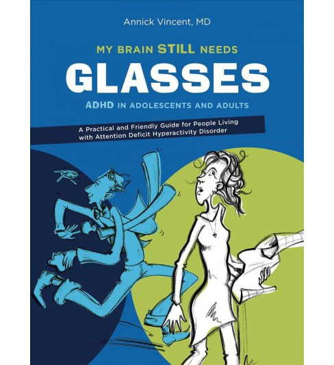 My Brain Still Needs Glasses : ADHD in Adolescents and Adults: A Practical and Friendly Guide for People - image 1 of 1