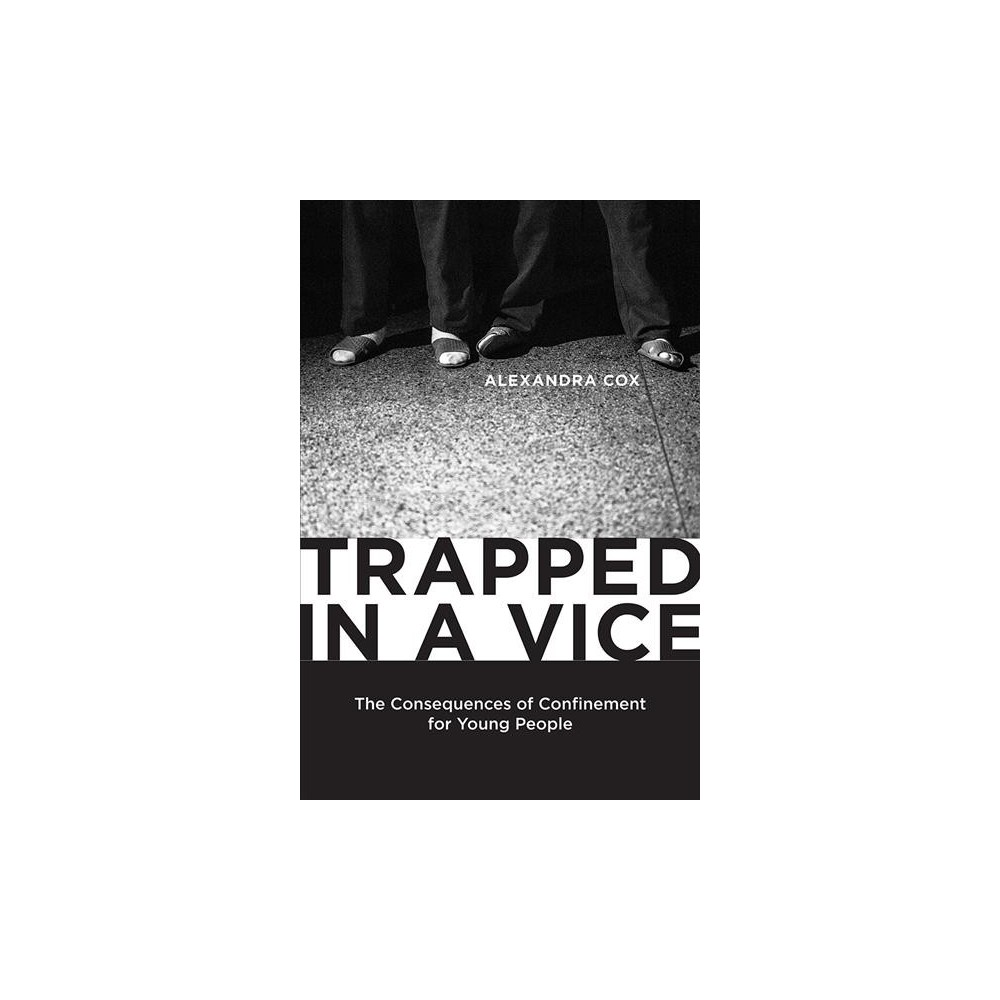 Trapped in a Vice : The Consequences of Confinement for Young People - by Alexandra Cox (Hardcover)