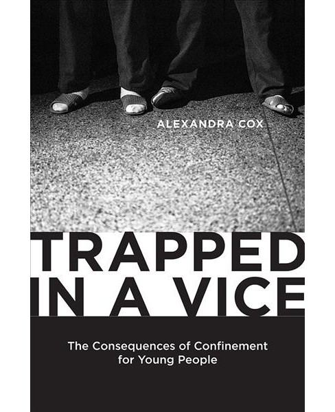 Trapped in a Vice : The Consequences of Confinement for Young People -  by Alexandra Cox (Hardcover) - image 1 of 1