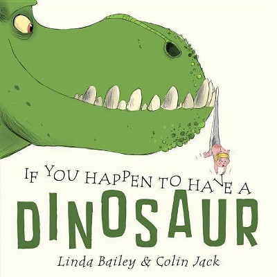 If You Happen to Have a Dinosaur - by Linda Bailey (Board_book)