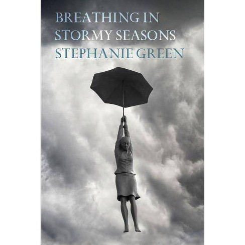 Breathing in Stormy Seasons - by  Stephanie Green (Paperback) - image 1 of 1