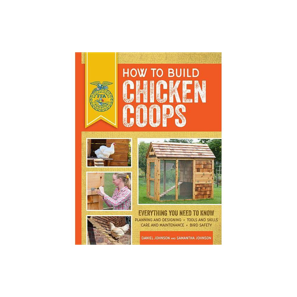 How To Build Chicken Coops Ffa 2nd Edition By Daniel Johnson Samantha Johnson Paperback