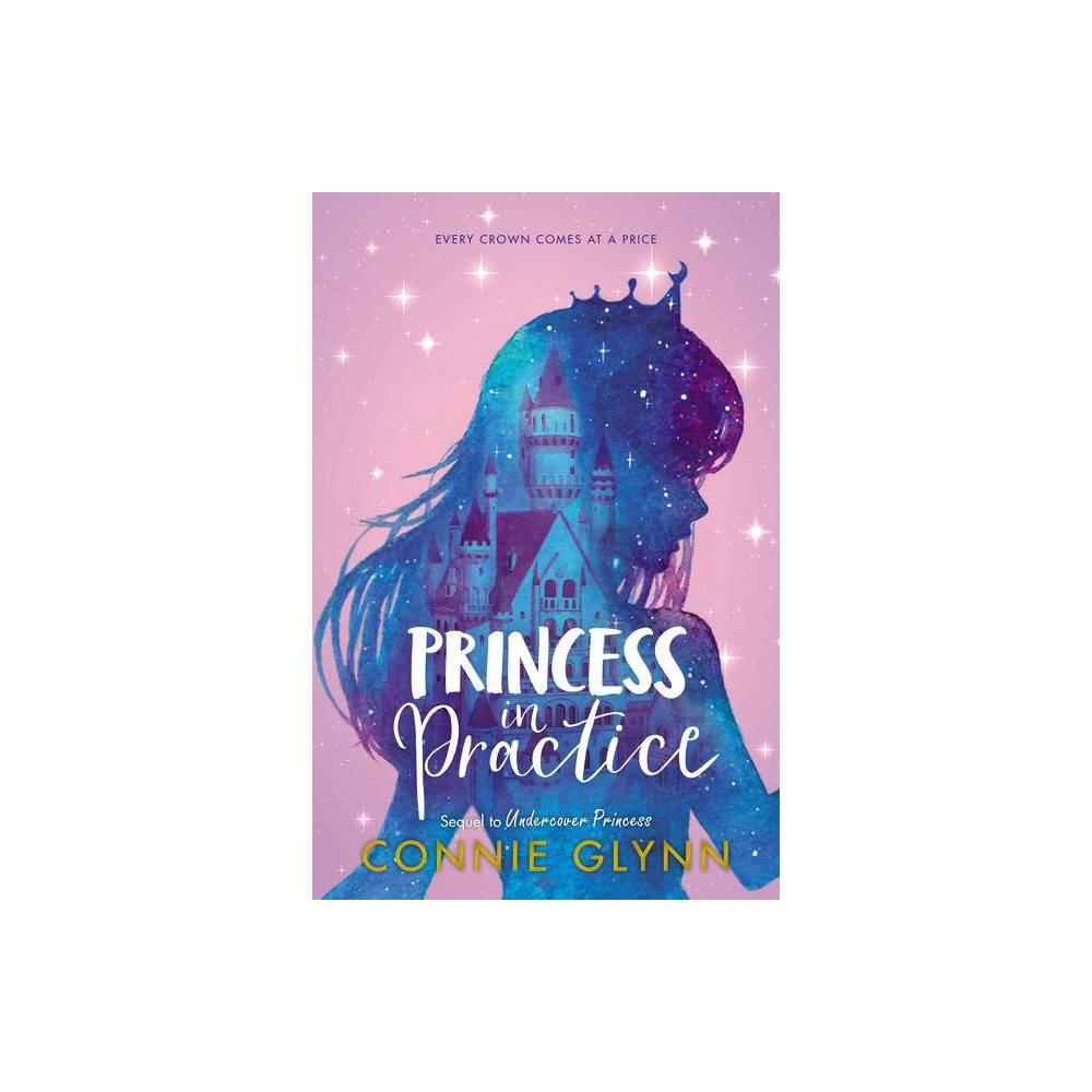 The Rosewood Chronicles Princess In Practice By Connie Glynn Hardcover