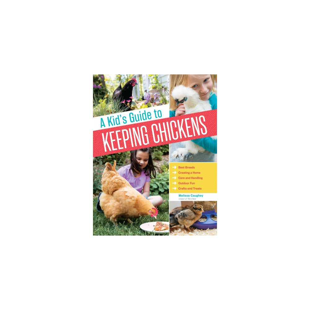 Kid's Guide to Keeping Chickens - by Melissa Caughey (Hardcover)