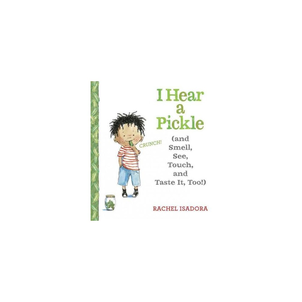 I Hear a Pickle : And Smell, See, Touch, & Taste It, Too! (School And Library) (Rachel Isadora)