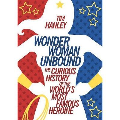 Wonder Woman Unbound - by  Tim Hanley (Paperback)
