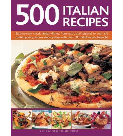 500 Italian Recipes : Easy-to-Cook Classic Italian Dishes, from Rustic and Regional to Cool and - image 1 of 1