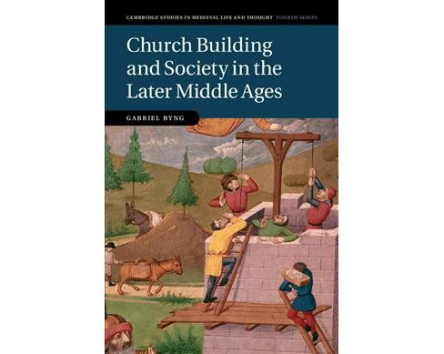 Church Building and Society in the Later Middle Ages (Hardcover) (Gabriel Byng) - image 1 of 1