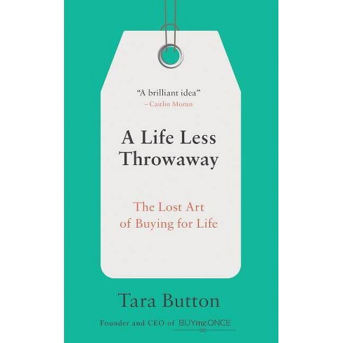 A Life Less Throwaway - by  Tara Button (Paperback) - image 1 of 1