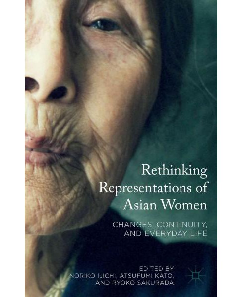 Rethinking Representations of Asian Women : Changes, Continuity, and Everyday Life (Hardcover) - image 1 of 1