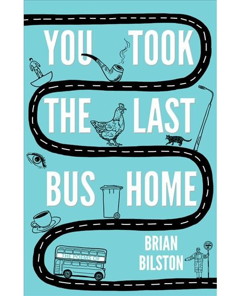 You Took the Last Bus Home -  Reissue by Brian Bilston (Paperback) - image 1 of 1