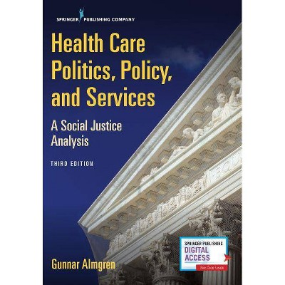 Health Care Politics, Policy, and Services, Third Edition - 3rd Edition by  Gunnar Almgren (Paperback)