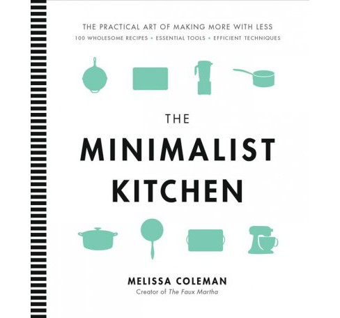 Minimalist Kitchen : The Practical Art of Making More with Less: 100 Wholesome Recipes - Essential Tools - image 1 of 1