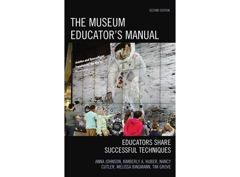 Museum Educator's Manual : Educators Share Successful Techniques (Hardcover) (Anna Johnson & Kimberly A. - image 1 of 1