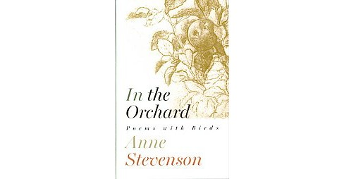 In the Orchard : Poems With Birds (Hardcover) (Anne Stevenson) - image 1 of 1
