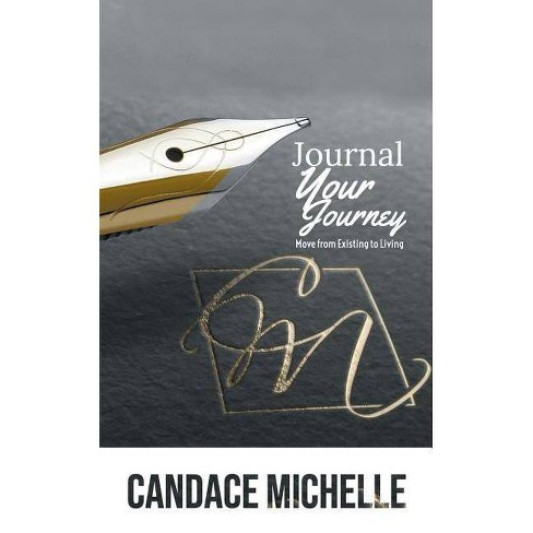 Journal Your Journey - by  Candace Michelle (Paperback) - image 1 of 1
