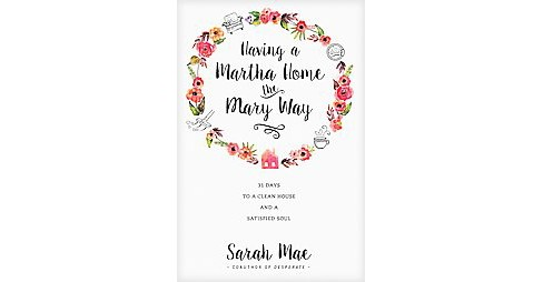 Having a Martha Home the Mary Way : 31 Days to a Clean House and a Satisfied Soul (Paperback) (Sarah - image 1 of 1
