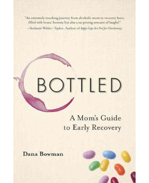 Bottled : A Mom's Guide to Early Recovery (Paperback) (Dana Bowman) - image 1 of 1