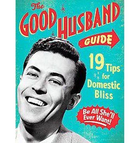 Good Husband Guide : 19 Tips for Domestic Bliss (Hardcover) (Ladies' Homemaker Monthly) - image 1 of 1