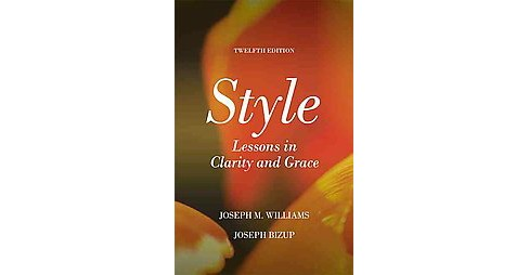 Style : Lessons in Clarity and Grace (Paperback) (Joseph M. Williams & Joseph Bizup) - image 1 of 1