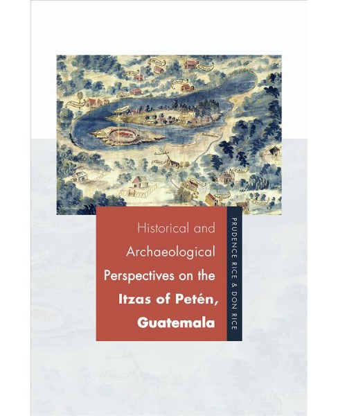 Historical and Archaeological Perspectives on the Itzas of Petén, Guatemala -  (Hardcover) - image 1 of 1