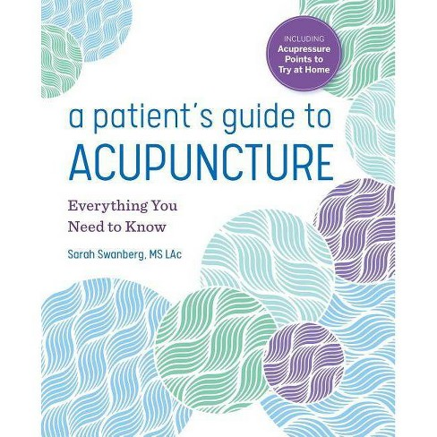 A Patient's Guide to Acupuncture - by  Sarah Swanberg (Paperback) - image 1 of 1